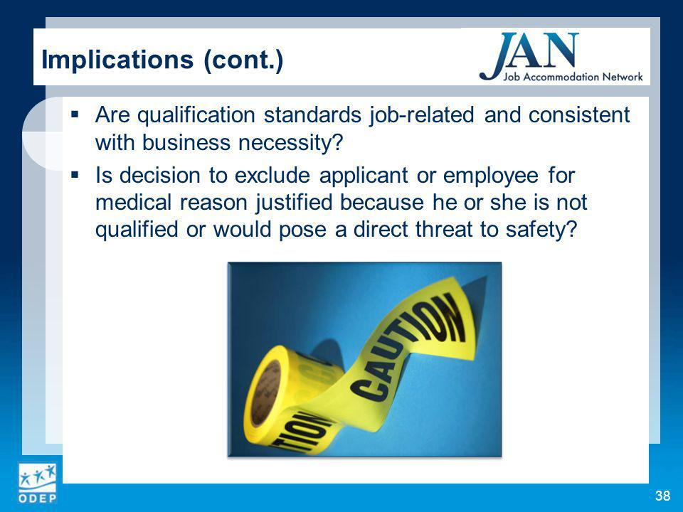 38 Implications (cont.) Are qualification standards job-related and consistent with business necessity.