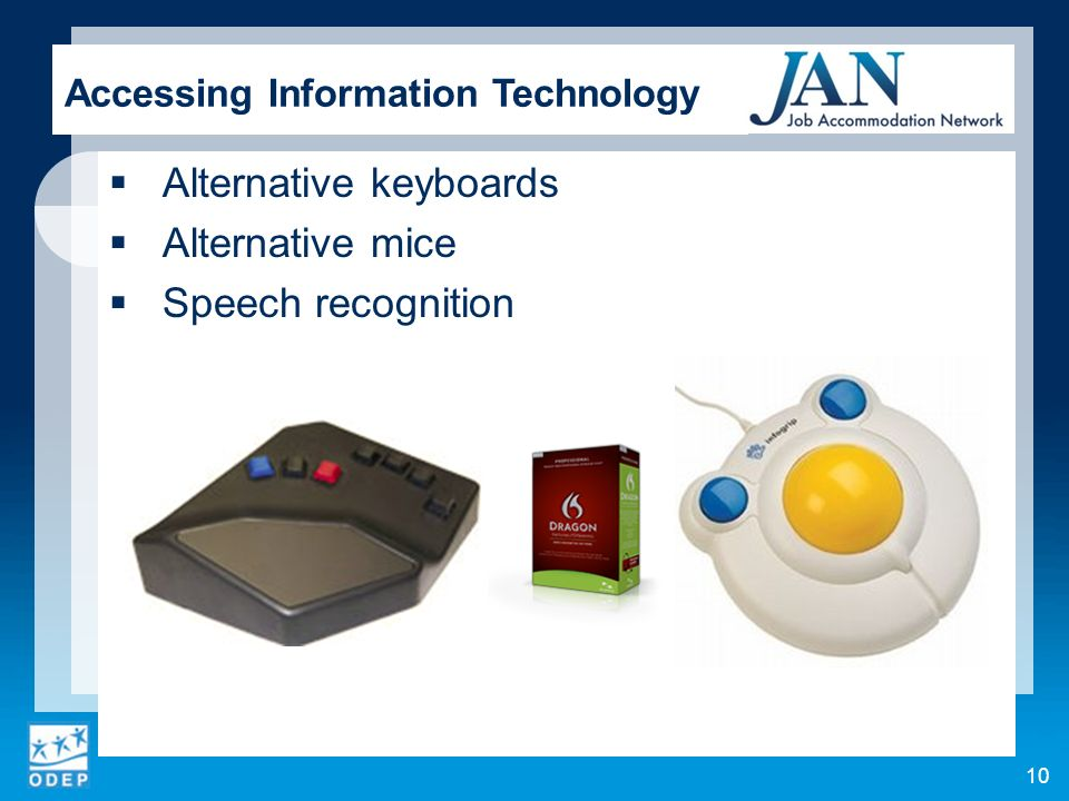 Alternative keyboards Alternative mice Speech recognition Accessing Information Technology 10