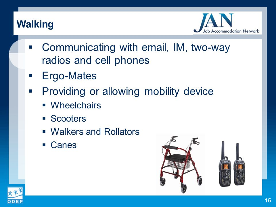 Communicating with  , IM, two-way radios and cell phones Ergo-Mates Providing or allowing mobility device Wheelchairs Scooters Walkers and Rollators Canes Walking 15