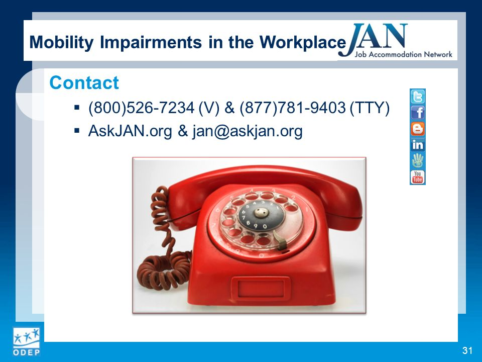 Contact (800) (V) & (877) (TTY) AskJAN.org & 31 Mobility Impairments in the Workplace