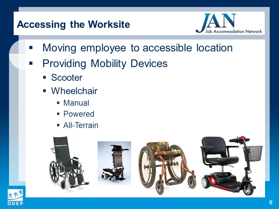 Moving employee to accessible location Providing Mobility Devices Scooter Wheelchair Manual Powered All-Terrain Accessing the Worksite 6