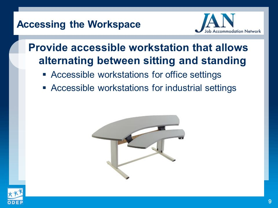 Provide accessible workstation that allows alternating between sitting and standing Accessible workstations for office settings Accessible workstations for industrial settings Accessing the Workspace 9