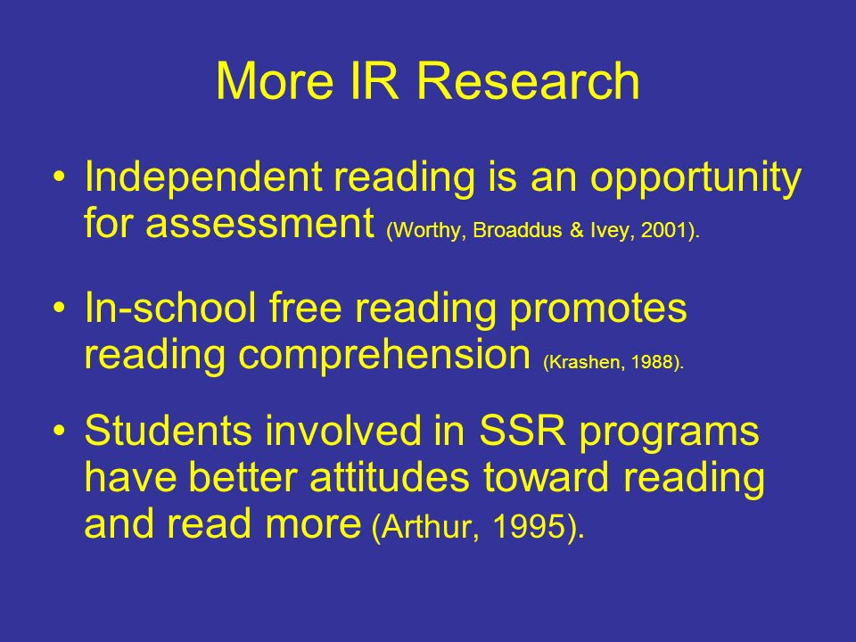 More IR Research Independent reading is an opportunity for assessment (Worthy, Broaddus & Ivey, 2001).