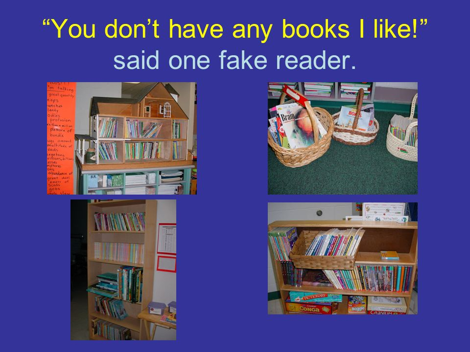 You dont have any books I like! said one fake reader.