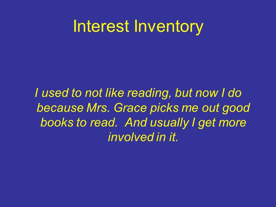 Interest Inventory I used to not like reading, but now I do because Mrs.