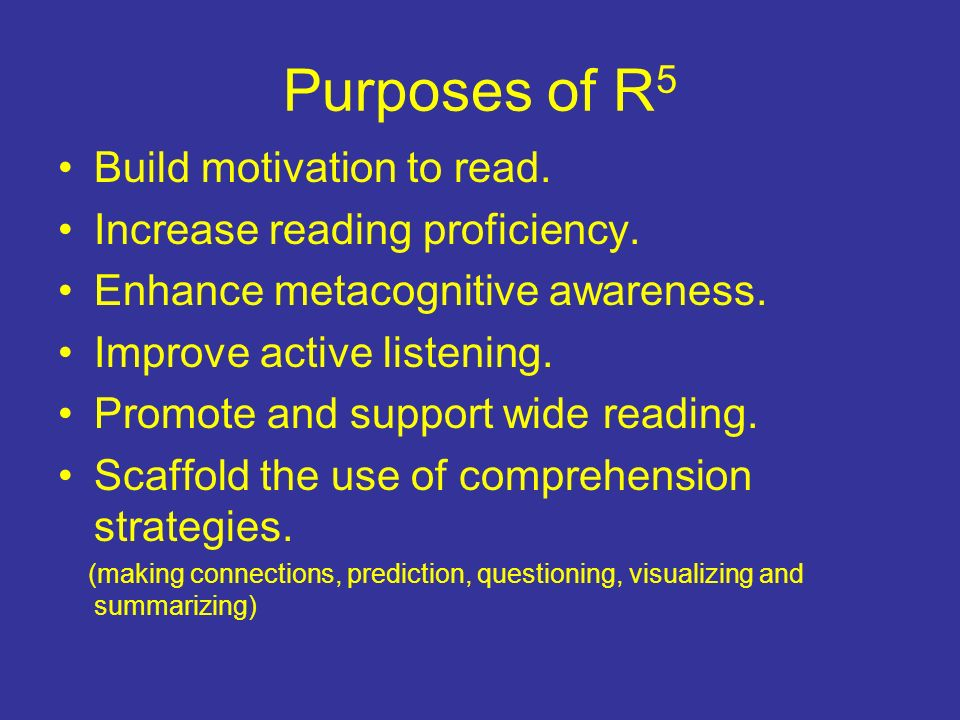 Purposes of R 5 Build motivation to read. Increase reading proficiency.