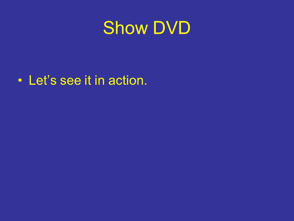 Show DVD Lets see it in action.