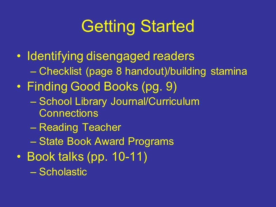 Getting Started Identifying disengaged readers –Checklist (page 8 handout)/building stamina Finding Good Books (pg.