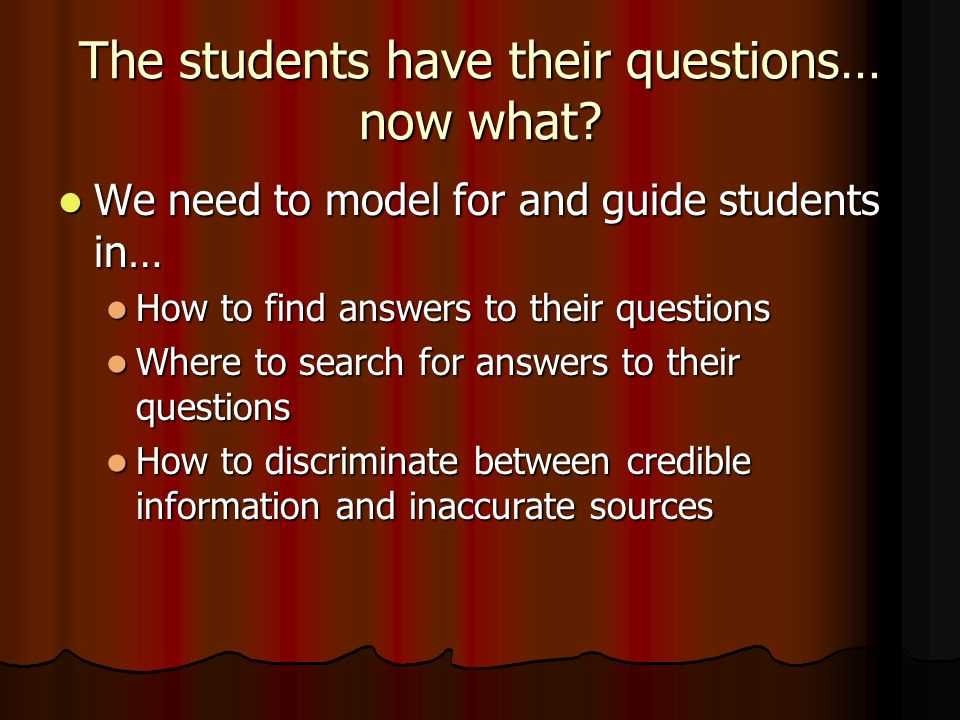The students have their questions… now what.