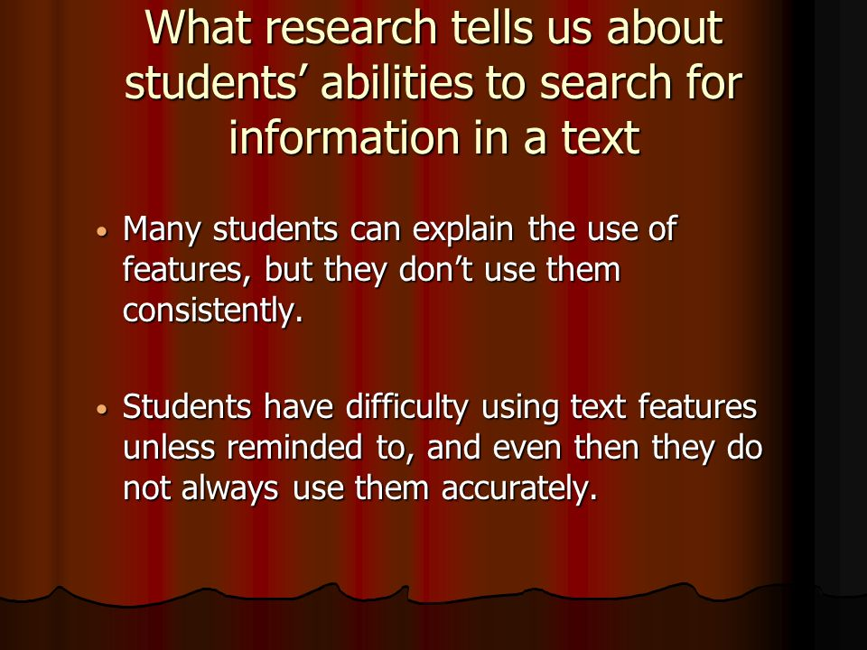 What research tells us about students abilities to search for information in a text Many students can explain the use of features, but they dont use them consistently.