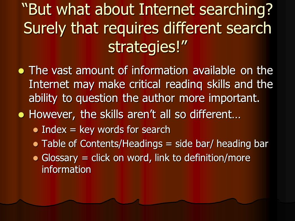 But what about Internet searching. Surely that requires different search strategies.