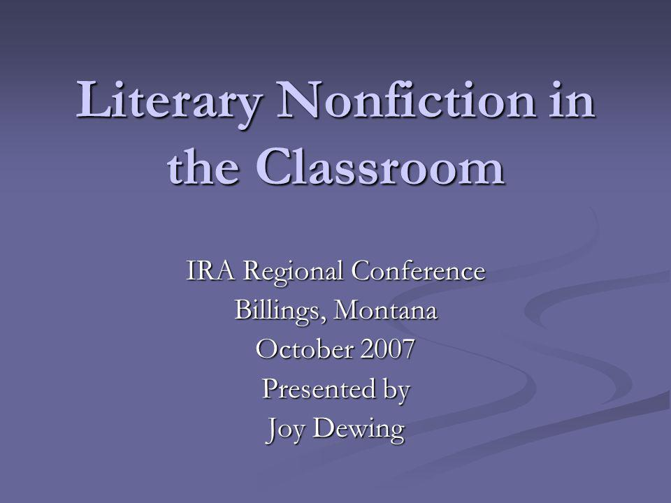 Literary Nonfiction in the Classroom IRA Regional Conference Billings, Montana October 2007 Presented by Joy Dewing
