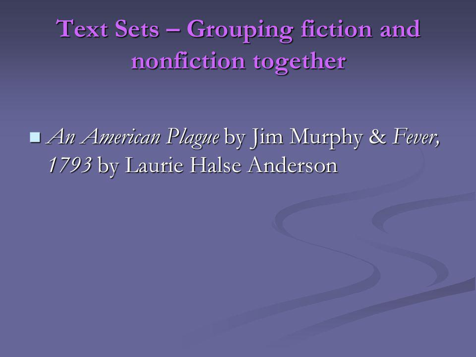 Text Sets – Grouping fiction and nonfiction together An American Plague by Jim Murphy & Fever, 1793 by Laurie Halse Anderson An American Plague by Jim Murphy & Fever, 1793 by Laurie Halse Anderson
