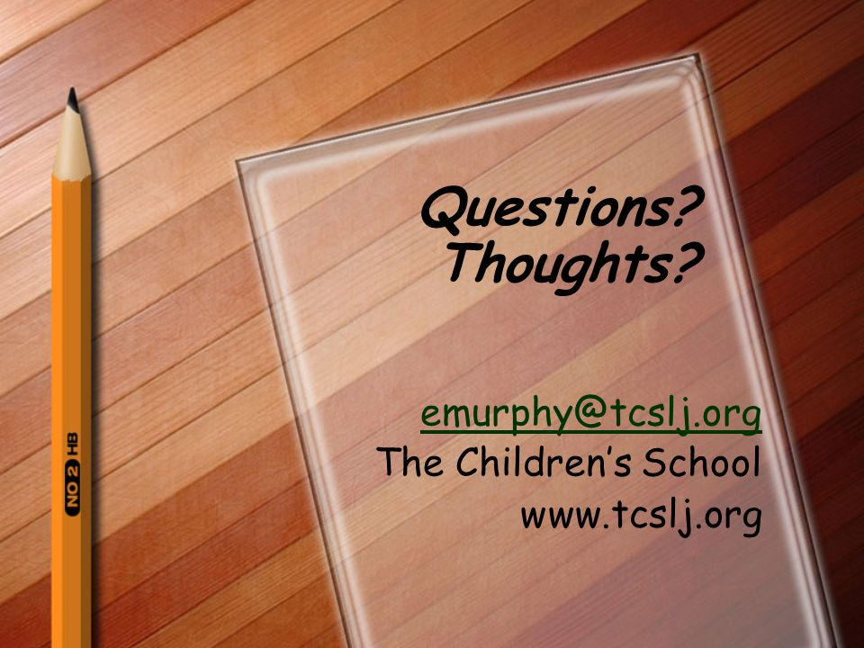 Questions Thoughts emurphy@tcslj.org The Childrens School www.tcslj.org