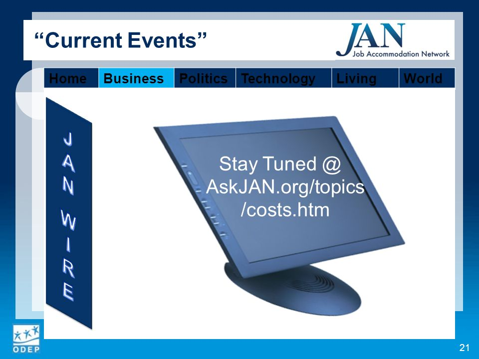 21 Current Events Stay AskJAN.org/topics /costs.htm HomeBusinessPoliticsTechnologyLivingWorld