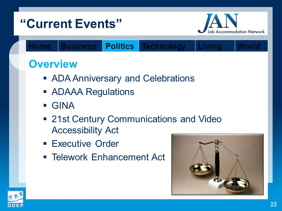 Overview ADA Anniversary and Celebrations ADAAA Regulations GINA 21st Century Communications and Video Accessibility Act Executive Order Telework Enhancement Act 22 Current Events HomeBusinessPoliticsTechnologyLivingWorld