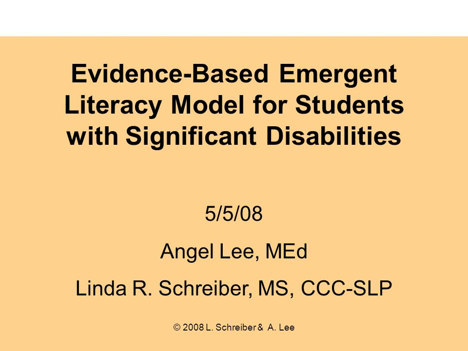 Evidence-Based Emergent Literacy Model for Students with Significant Disabilities 5/5/08 Angel Lee, MEd Linda R.