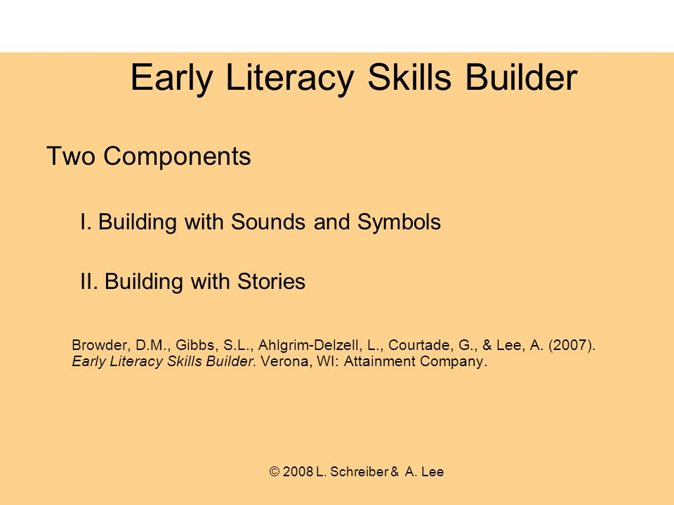 Early Literacy Skills Builder Two Components I. Building with Sounds and Symbols II.