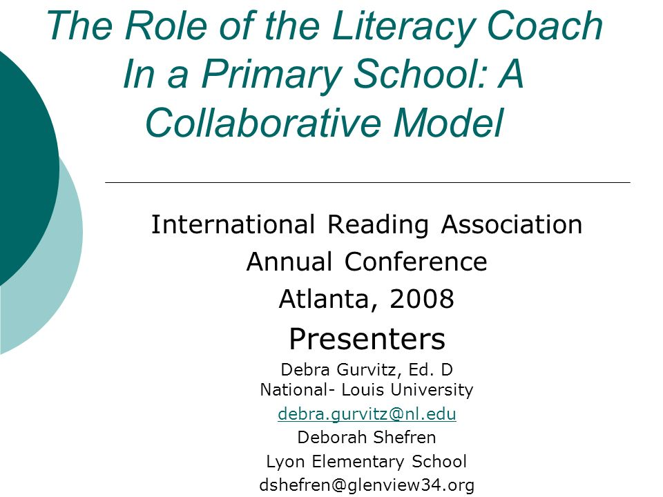 The Role of the Literacy Coach In a Primary School: A Collaborative Model International Reading Association Annual Conference Atlanta, 2008 Presenters Debra Gurvitz, Ed.