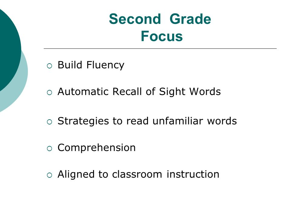 Second Grade Focus Build Fluency Automatic Recall of Sight Words Strategies to read unfamiliar words Comprehension Aligned to classroom instruction