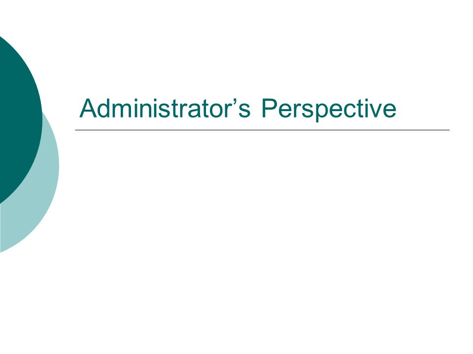 Administrators Perspective