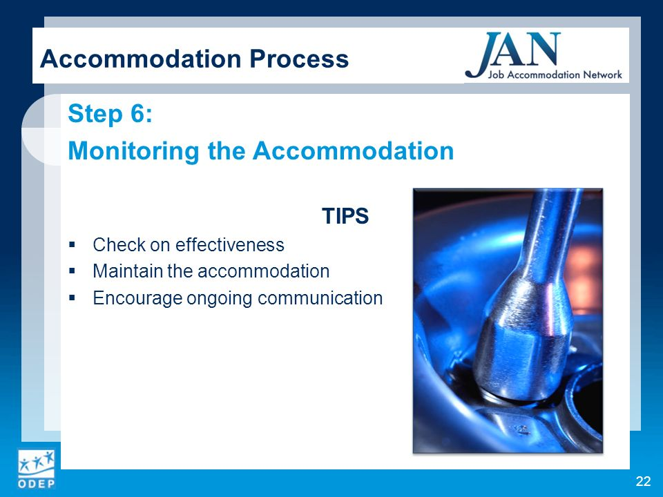 Step 6: Monitoring the Accommodation TIPS Check on effectiveness Maintain the accommodation Encourage ongoing communication Accommodation Process 22