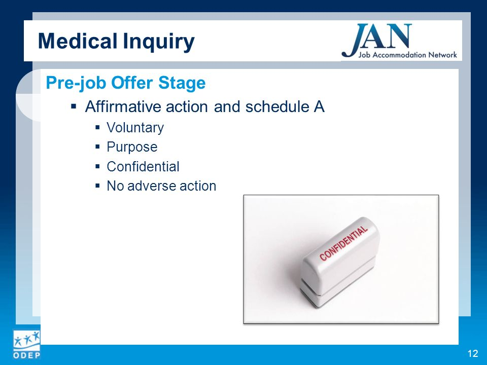 Medical Inquiry Pre-job Offer Stage Affirmative action and schedule A Voluntary Purpose Confidential No adverse action 12