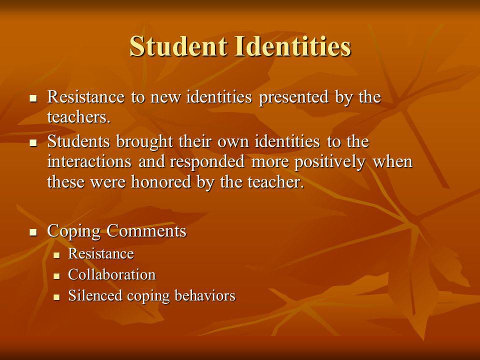 Student Identities Resistance to new identities presented by the teachers.