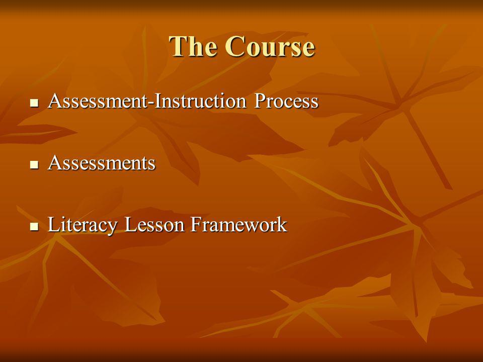 The Course Assessment-Instruction Process Assessment-Instruction Process Assessments Assessments Literacy Lesson Framework Literacy Lesson Framework