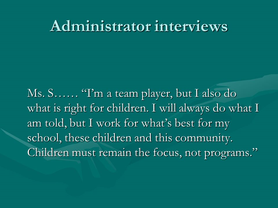 Administrator interviews Ms. S…… Im a team player, but I also do what is right for children.