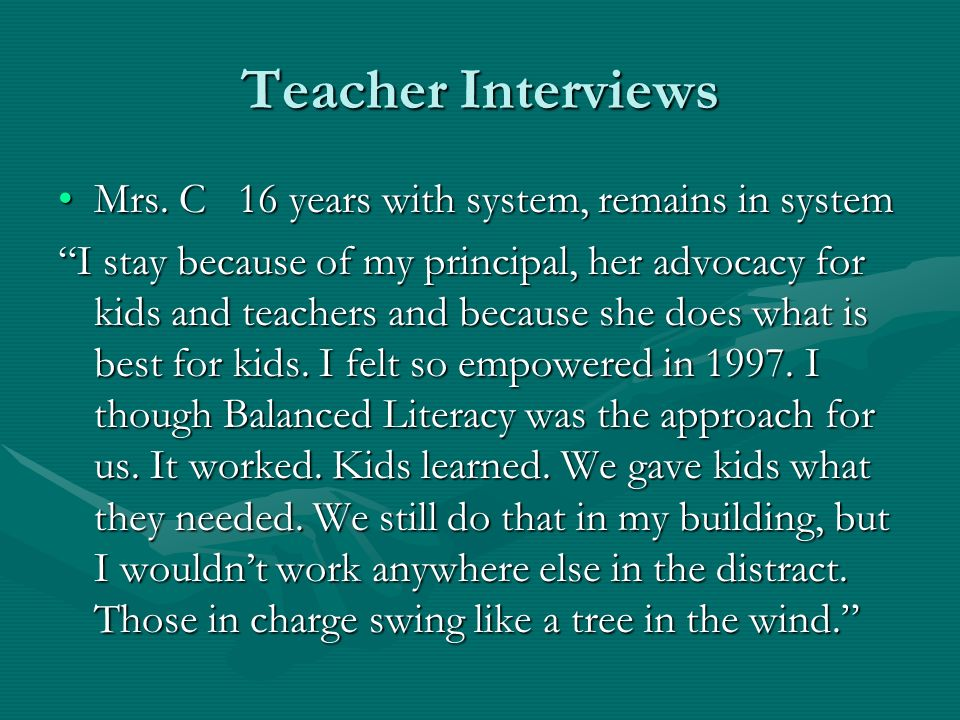 Teacher Interviews Mrs. C 16 years with system, remains in systemMrs.