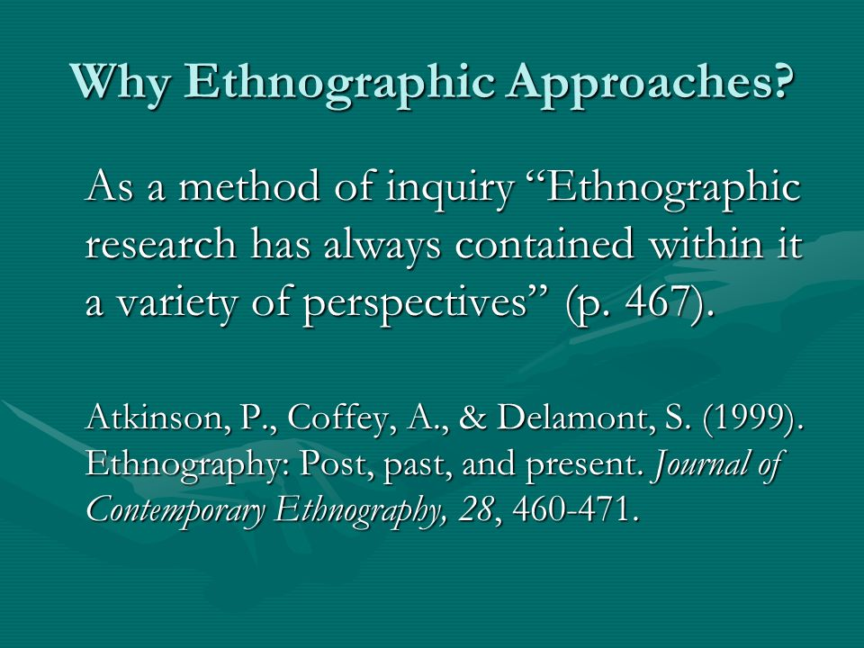 Why Ethnographic Approaches.