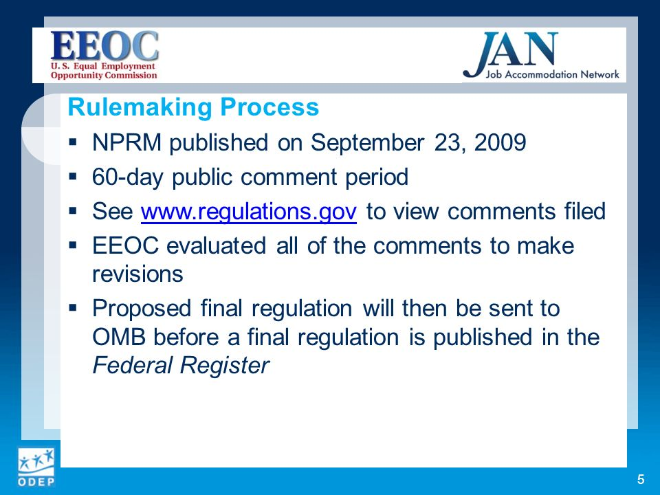 Rulemaking Process NPRM published on September 23, 2009 60-day public comment period See www.regulations.gov to view comments filedwww.regulations.gov EEOC evaluated all of the comments to make revisions Proposed final regulation will then be sent to OMB before a final regulation is published in the Federal Register 5