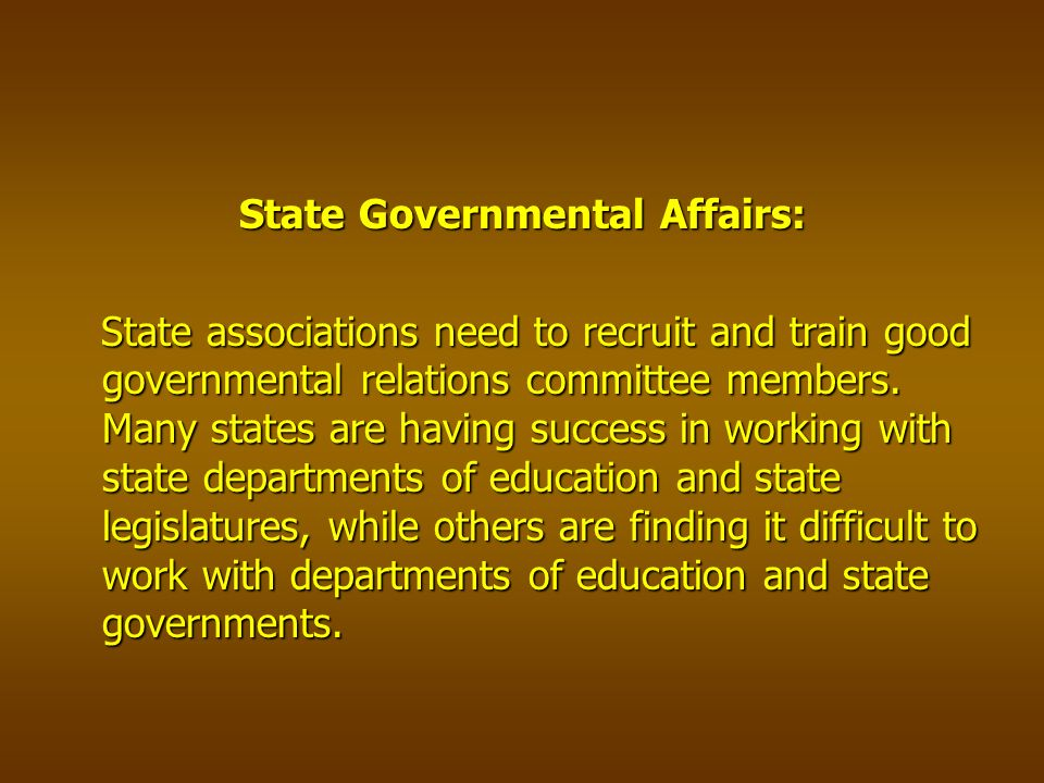 State Governmental Affairs: State associations need to recruit and train good governmental relations committee members.