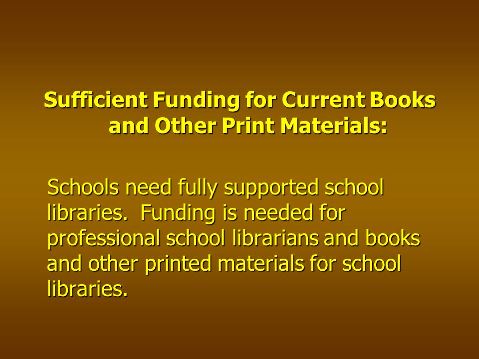 Sufficient Funding for Current Books and Other Print Materials: Schools need fully supported school libraries.