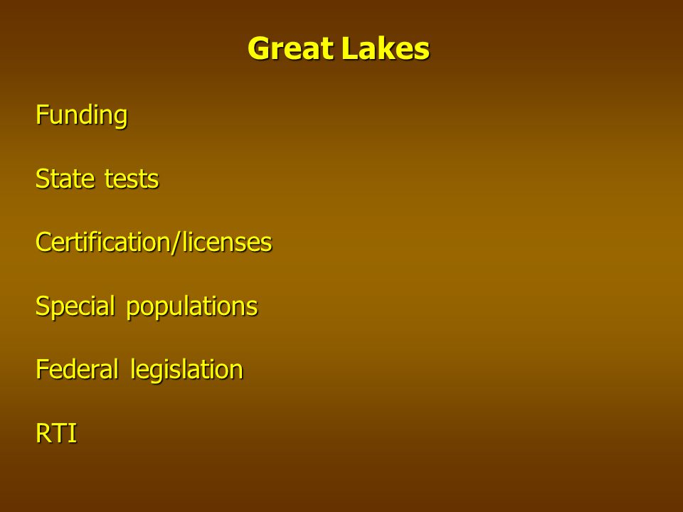 Great Lakes Funding State tests Certification/licenses Special populations Federal legislation RTI