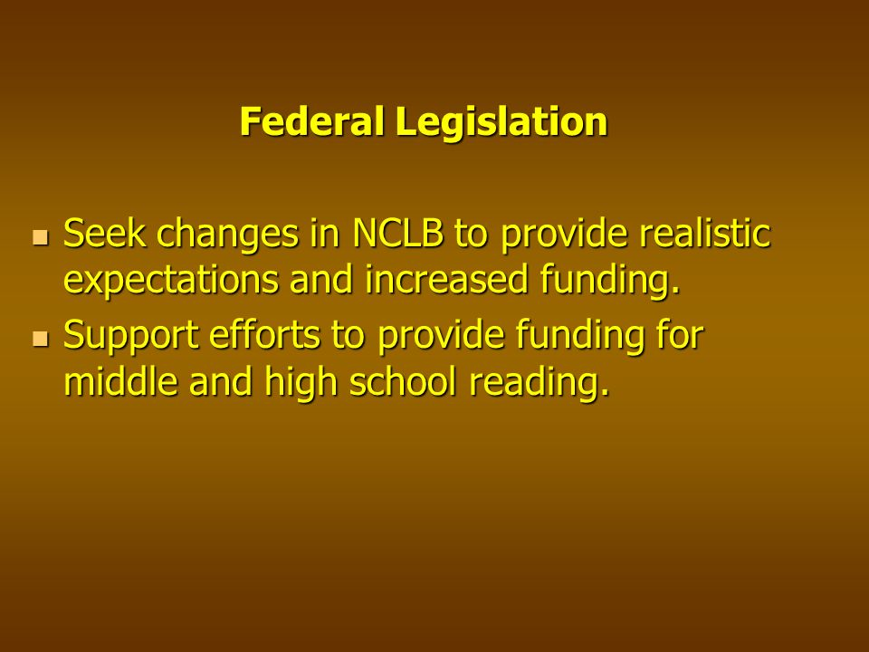 Federal Legislation Seek changes in NCLB to provide realistic expectations and increased funding.