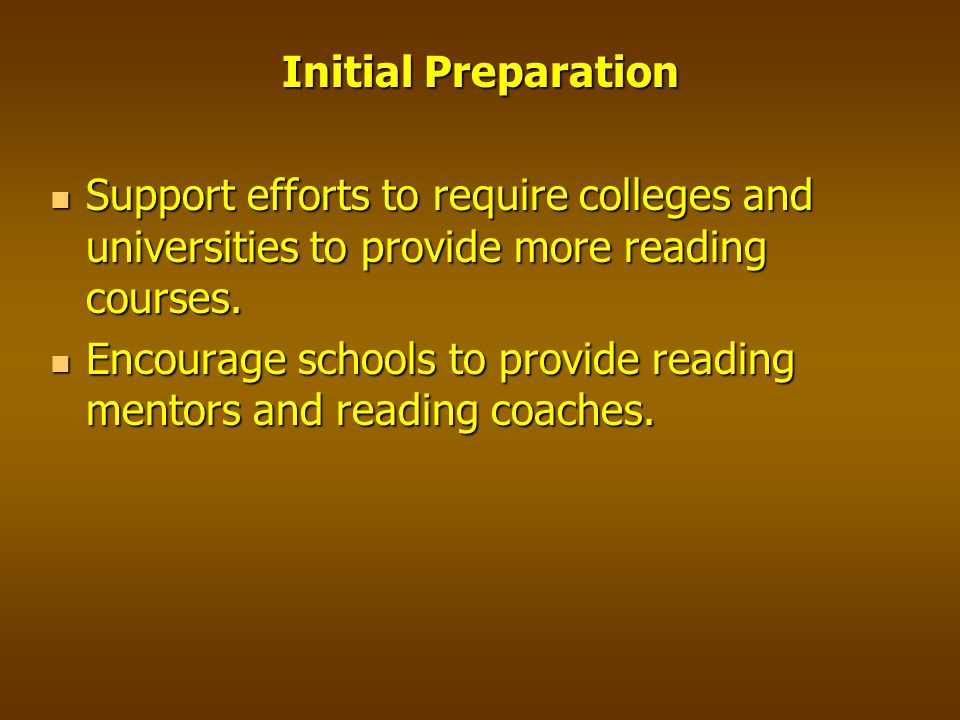 Initial Preparation Support efforts to require colleges and universities to provide more reading courses.