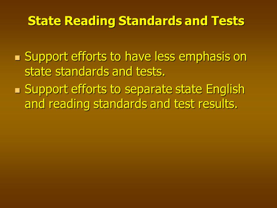 State Reading Standards and Tests Support efforts to have less emphasis on state standards and tests.