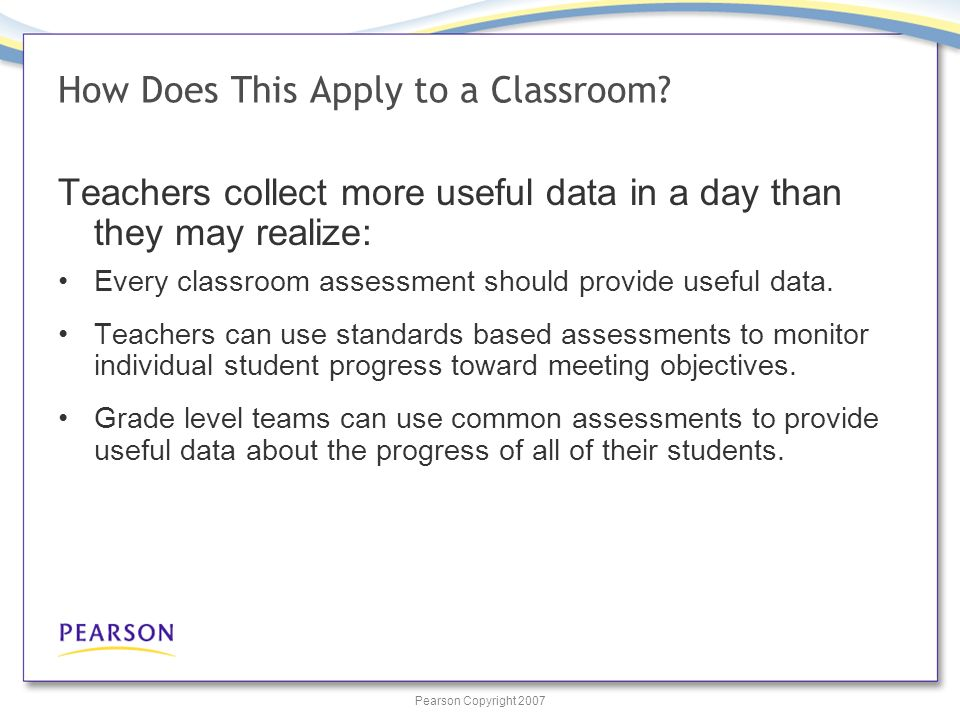 Pearson Copyright 2007 How Does This Apply to a Classroom.