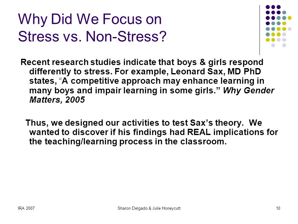 IRA 2007Sharon Delgado & Julie Honeycutt10 Why Did We Focus on Stress vs.