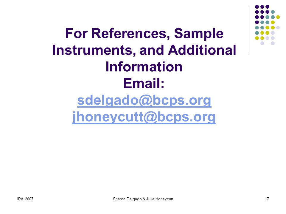 IRA 2007Sharon Delgado & Julie Honeycutt17 For References, Sample Instruments, and Additional Information Email: sdelgado@bcps.org jhoneycutt@bcps.org sdelgado@bcps.org jhoneycutt@bcps.org