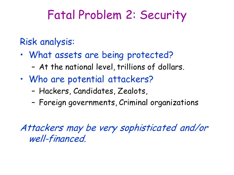 Fatal Problem 2: Security Risk analysis: What assets are being protected.