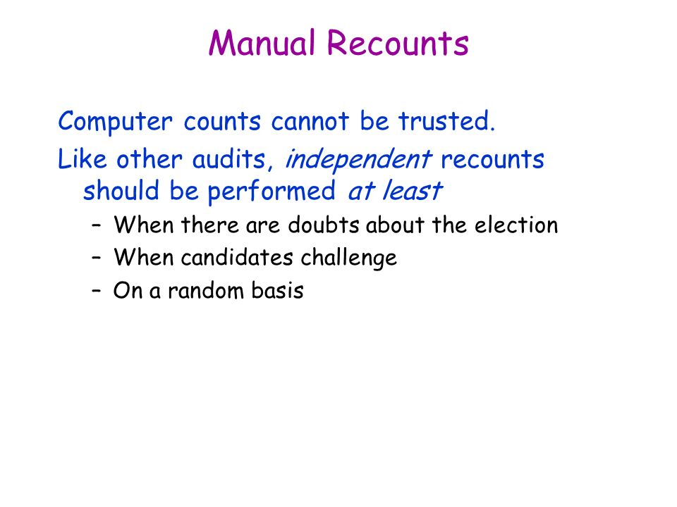 Manual Recounts Computer counts cannot be trusted.