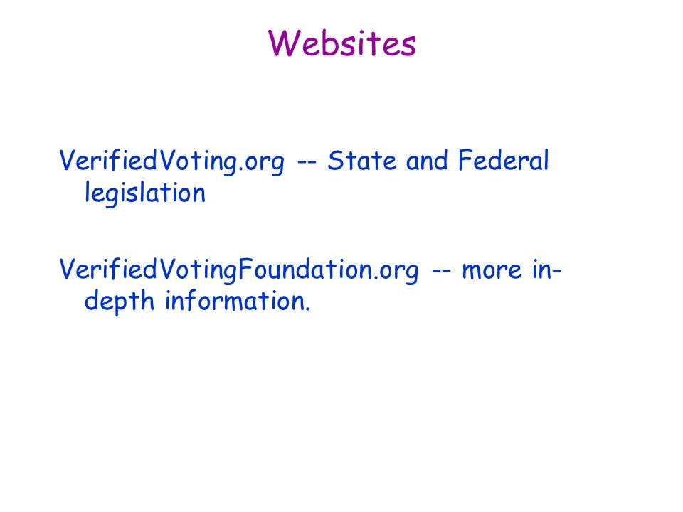 Websites VerifiedVoting.org -- State and Federal legislation VerifiedVotingFoundation.org -- more in- depth information.