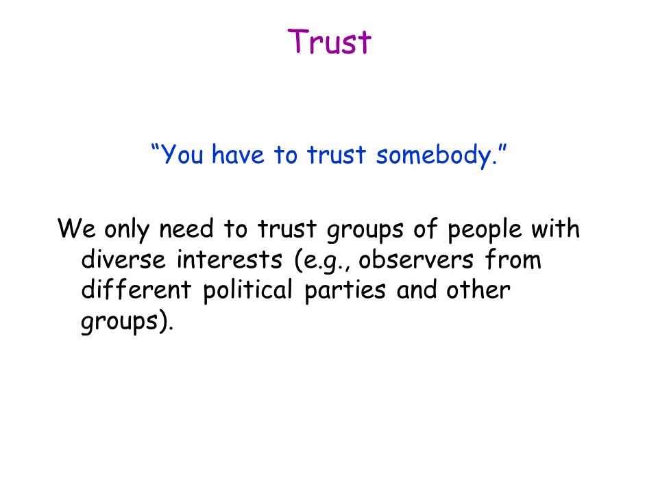 Trust You have to trust somebody.