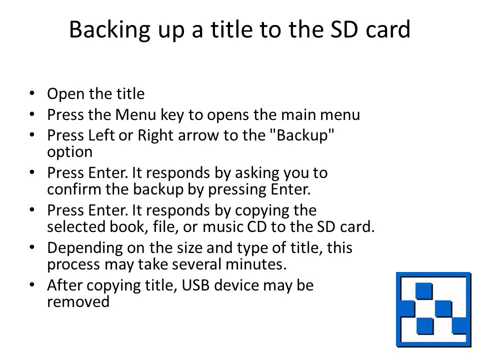 Backing up a title to the SD card Open the title Press the Menu key to opens the main menu Press Left or Right arrow to the Backup option Press Enter.
