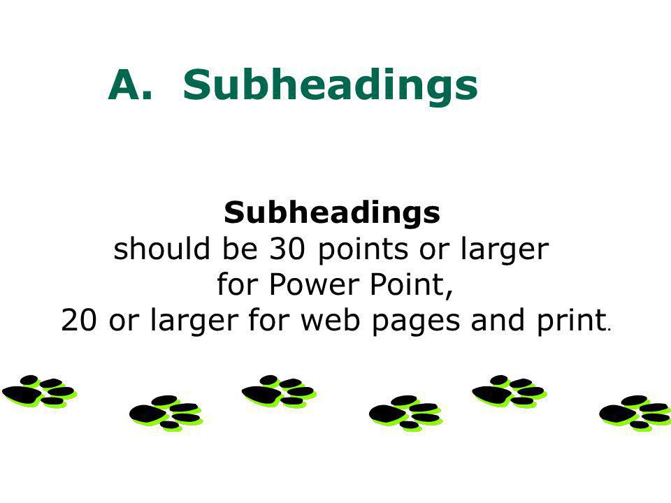 Headings should be 32 points or larger for Power Point, 22 or larger for web pages and print.