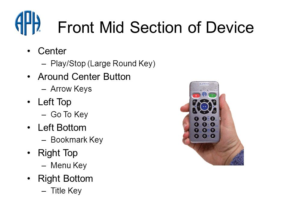 Front Mid Section of Device Center –Play/Stop (Large Round Key) Around Center Button –Arrow Keys Left Top –Go To Key Left Bottom –Bookmark Key Right Top –Menu Key Right Bottom –Title Key