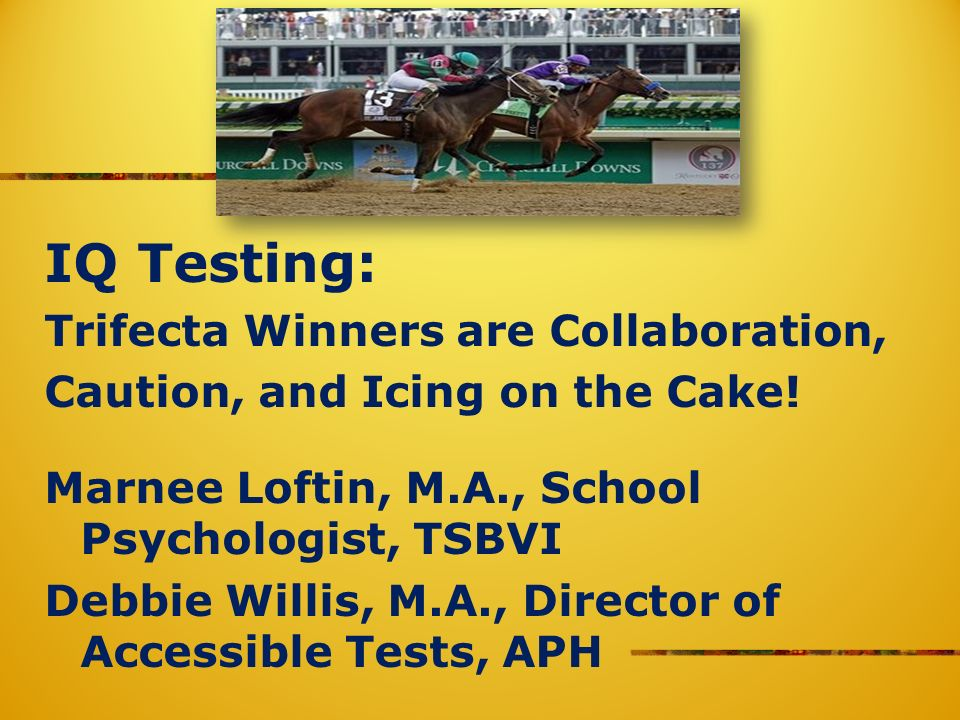 IQ Testing: Trifecta Winners are Collaboration, Caution, and Icing on the Cake.